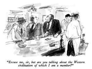 """""""Excuse me, sir, but are you talking about the Western civilization of whi…"""" - New Yorker Cartoon by Joseph Mirachi"""