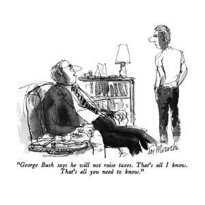 """""""George Bush says he will not raise taxes.  That's all I know.  That's all?"""" - New Yorker Cartoon by Joseph Mirachi"""