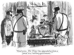 """""""Good news.  The 'Times' has upgraded us from a 'junta' to a 'military gov…"""" - New Yorker Cartoon by Joseph Mirachi"""