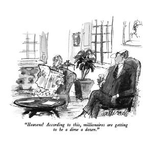 """""""Heavens!  According to this, millionaires are getting to be a dime a dozen."""" - New Yorker Cartoon by Joseph Mirachi"""