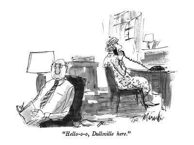 """Hello-o-o, Dullsville here."" - New Yorker Cartoon"