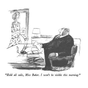 """""""Hold all calls, Miss Baker.  I won't be visible this morning."""" - New Yorker Cartoon by Joseph Mirachi"""