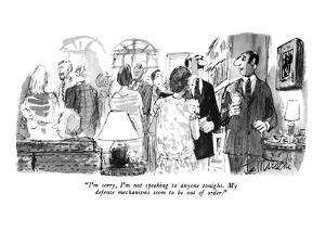 """I'm sorry, I'm not speaking to anyone tonight. My defense mechanisms seem?"" - New Yorker Cartoon by Joseph Mirachi"