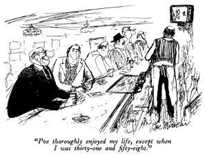 """""""I've thoroughly enjoyed my life, except when I was thirty-one and fifty-e…"""" - New Yorker Cartoon by Joseph Mirachi"""