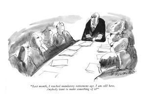 """Last month, I reached mandatory retirement age. I am still here. Anybody ?"" - New Yorker Cartoon by Joseph Mirachi"