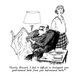 """""""Lately, Howard, I find it difficult to distinguish your good-natured barb?"""" - New Yorker Cartoon by Joseph Mirachi"""