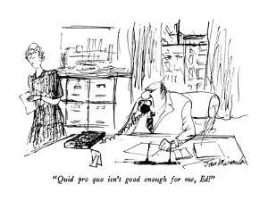 """""""Quid pro quo isn't good enough for me, Ed!"""" - New Yorker Cartoon by Joseph Mirachi"""