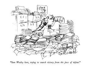 """""""Sam Wooley here, trying to snatch victory from the jaws of defeat."""" - New Yorker Cartoon by Joseph Mirachi"""