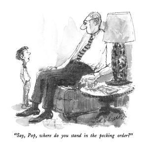 """""""Say, Pop, where do you stand in the pecking order?"""" - New Yorker Cartoon by Joseph Mirachi"""