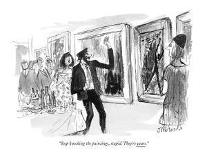 """""""Stop knocking the paintings, stupid. They're yours."""" - New Yorker Cartoon by Joseph Mirachi"""