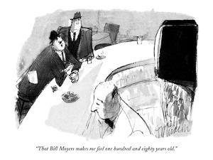 """""""That Bill Moyers makes me feel one hundred and eighty years old."""" - New Yorker Cartoon by Joseph Mirachi"""