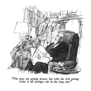 """""""The poor are getting poorer, but with the rich getting richer it all aver?"""" - New Yorker Cartoon by Joseph Mirachi"""
