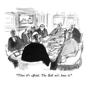 """""""Then it's official.  The Hell no's have it."""" - New Yorker Cartoon by Joseph Mirachi"""