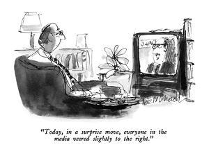 """""""Today, in a surprise move, everyone in the media veered slightly to the r?"""" - New Yorker Cartoon by Joseph Mirachi"""