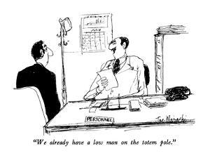"""""""We already have a low man on the totem pole."""" - New Yorker Cartoon by Joseph Mirachi"""
