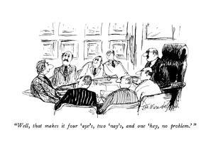 """""""Well, that makes it four 'aye's, two 'nay's, and one 'hey, no problem.' """" - New Yorker Cartoon by Joseph Mirachi"""