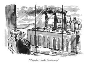 """Where there's smoke, there's money."" - New Yorker Cartoon by Joseph Mirachi"