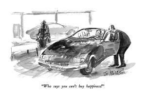 """""""Who says you can't  buy happiness!"""" - New Yorker Cartoon by Joseph Mirachi"""
