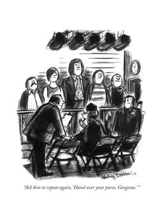 """""""Ask him to repeat again, 'Hand over your purse, Gorgeous."""" - New Yorker Cartoon"""