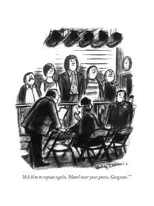 """Ask him to repeat again, 'Hand over your purse, Gorgeous."" - New Yorker Cartoon by Jr. Whitney Darrow"