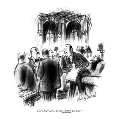 """Did I hear someone say fourteen per cent?"" - New Yorker Cartoon"