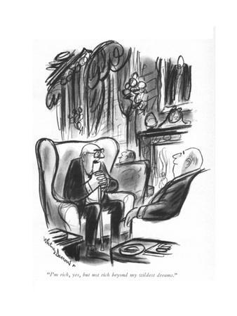 """""""I'm rich, yes, but not rich beyond my wildest dreams."""" - New Yorker Cartoon"""
