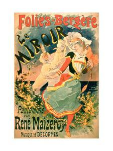 """Poster for """"Le Miroir"""" at the Folies-Bergere, a Pantomime by Rene Maizeroy by Jules Chéret"""