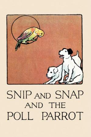 Snip And Snap And the Poll Parrot by Julia Dyar Hardy