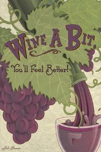 Wine a Bit You'll Feel Better! by Julie Goonan