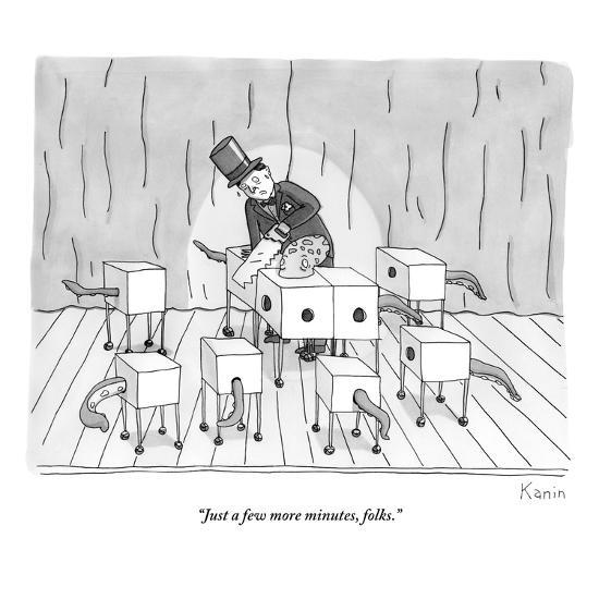 """Just a few more minutes, folks."" - New Yorker Cartoon-Zachary Kanin-Premium Giclee Print"