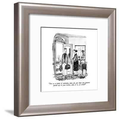 """""""Just as a point of curiosity, dear, do you have any pictures pasted up in?"""" - New Yorker Cartoon-Robert Weber-Framed Premium Giclee Print"""