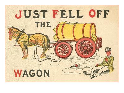 Just Fell Off the Wagon--Art Print