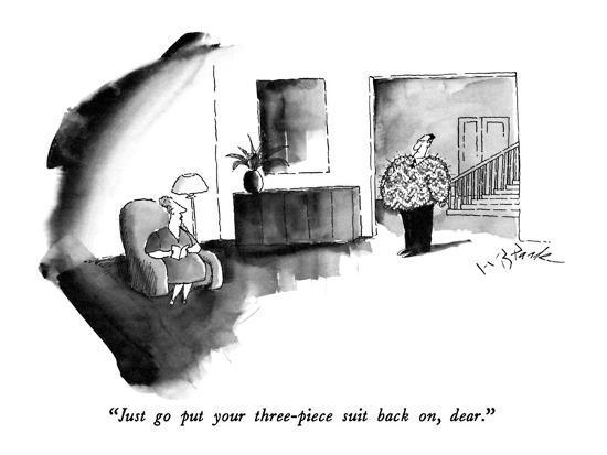 """Just go put your three-piece suit back on, dear."" - New Yorker Cartoon-W.B. Park-Premium Giclee Print"
