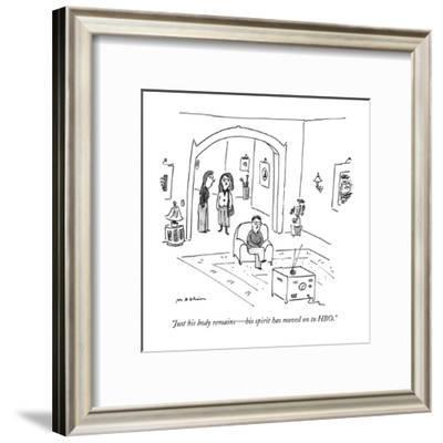 """""""Just his body remains ? his spirit has moved on to HBO."""" - New Yorker Cartoon-Michael Maslin-Framed Premium Giclee Print"""