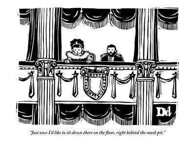 """""""Just once I'd like to sit down there on the floor, right behind the mosh ?"""" - New Yorker Cartoon-Drew Dernavich-Premium Giclee Print"""