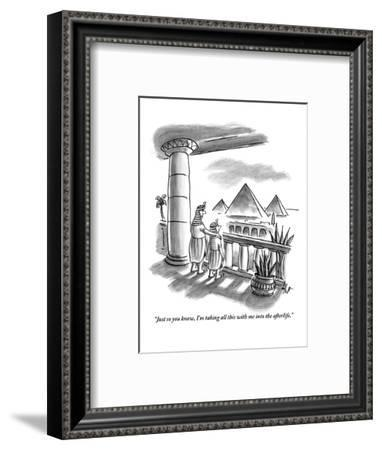 """""""Just so you know, I'm taking all this with me into the afterlife."""" - New Yorker Cartoon-Frank Cotham-Framed Premium Giclee Print"""