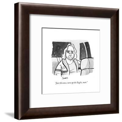 """Just this once, turn up the Eagles, man."" - Cartoon-Benjamin Schwartz-Framed Premium Giclee Print"
