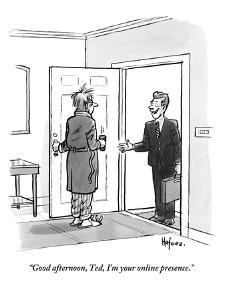 """Good afternoon, Ted. I'm your online presence.""  - New Yorker Cartoon by Kaamran Hafeez"