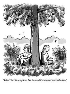 """""""I don't like to complain, but he should've created some jobs, too.""""  - New Yorker Cartoon by Kaamran Hafeez"""