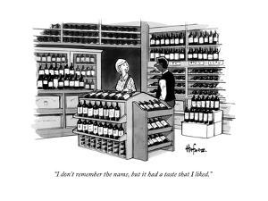"""I don't remember the name, but it had a taste that I liked.""  - New Yorker Cartoon by Kaamran Hafeez"