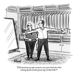 """""""I'll be passing my tape measure over your buttocks, then coming up the in?"""" - New Yorker Cartoon by Kaamran Hafeez"""