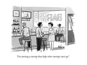 """I'm starting a startup that helps other startups start up."" - New Yorker Cartoon by Kaamran Hafeez"