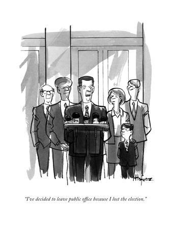 """""""I've decided to leave public office because I lost the election."""" - New Yorker Cartoon"""