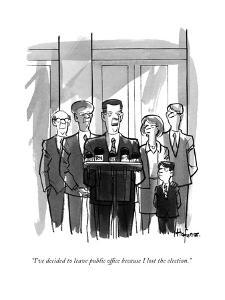 """I've decided to leave public office because I lost the election."" - New Yorker Cartoon by Kaamran Hafeez"
