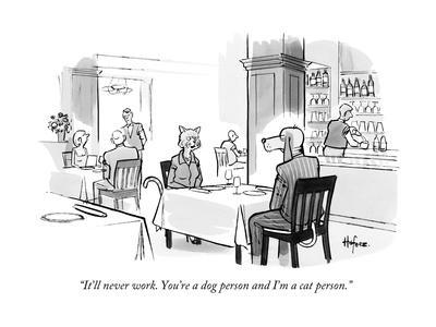 """It'll never work. You're a dog person and I'm a cat person."" - New Yorker Cartoon"