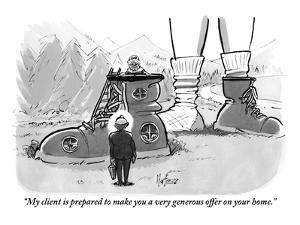 """""""My client is prepared to make you a very generous offer on your home."""" - New Yorker Cartoon by Kaamran Hafeez"""