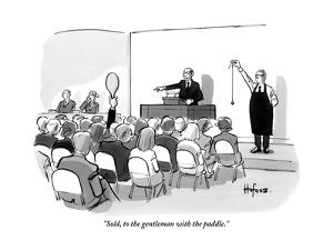 """Sold, to the gentleman with the paddle."" - New Yorker Cartoon by Kaamran Hafeez"