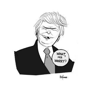 What, me Worry? - Cartoon by Kaamran Hafeez