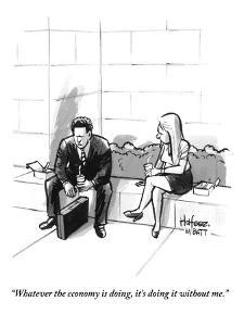 """""""Whatever the economy is doing, it's doing it without me."""" - New Yorker Cartoon by Kaamran Hafeez"""