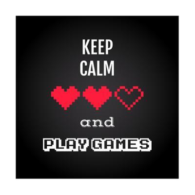 Keep Calm and Play Games, Gaming Quote Vector by kasha_malasha